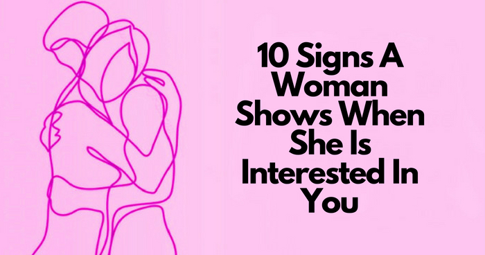 Signs a woman is interested in you